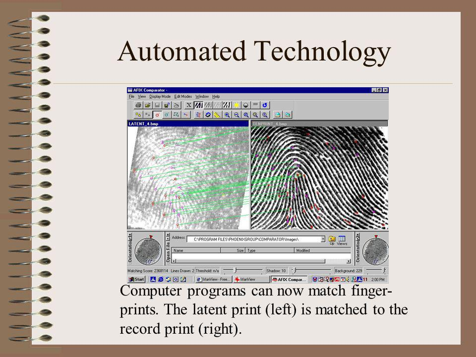 Automated Technology Computer programs can now match finger-prints.