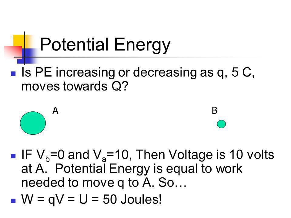 Potential Energy Is PE increasing or decreasing as q, 5 C, moves towards Q