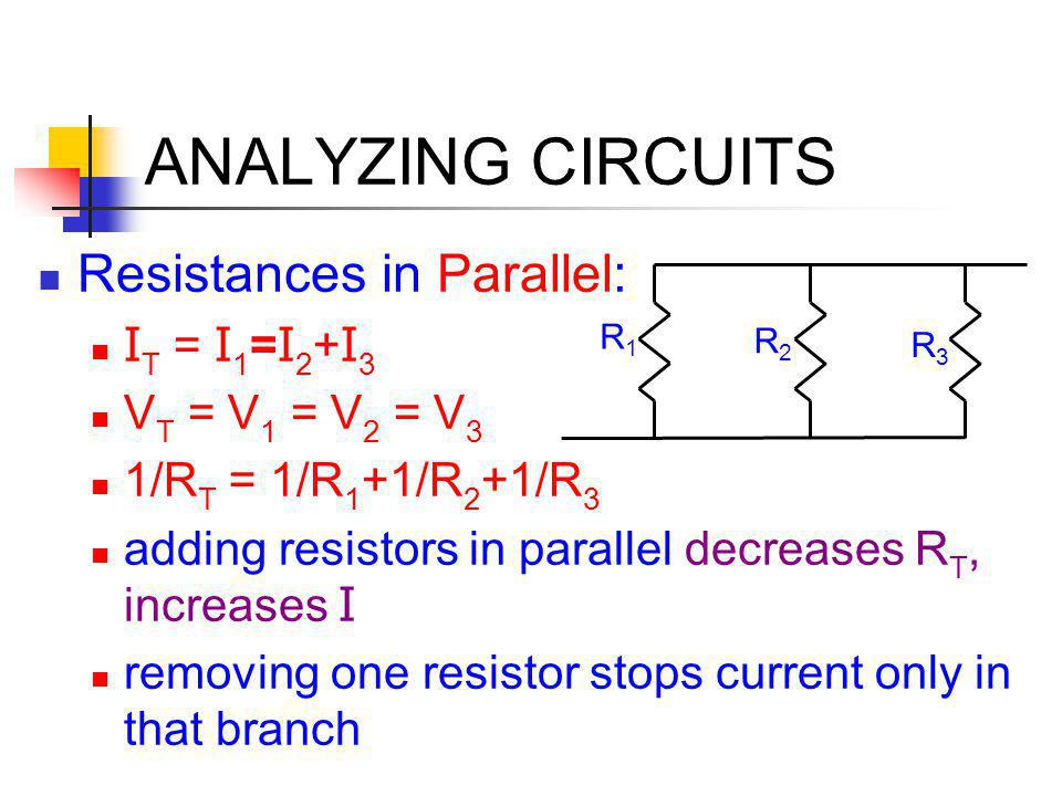 ANALYZING CIRCUITS Resistances in Parallel: IT = I1=I2+I3