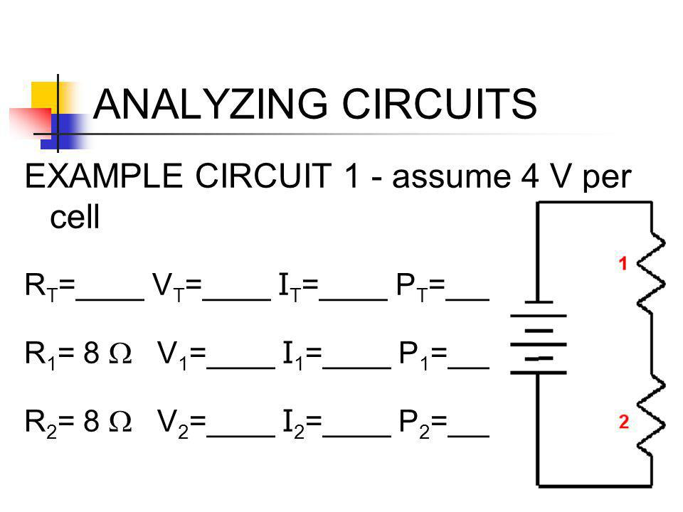 ANALYZING CIRCUITS EXAMPLE CIRCUIT 1 - assume 4 V per cell