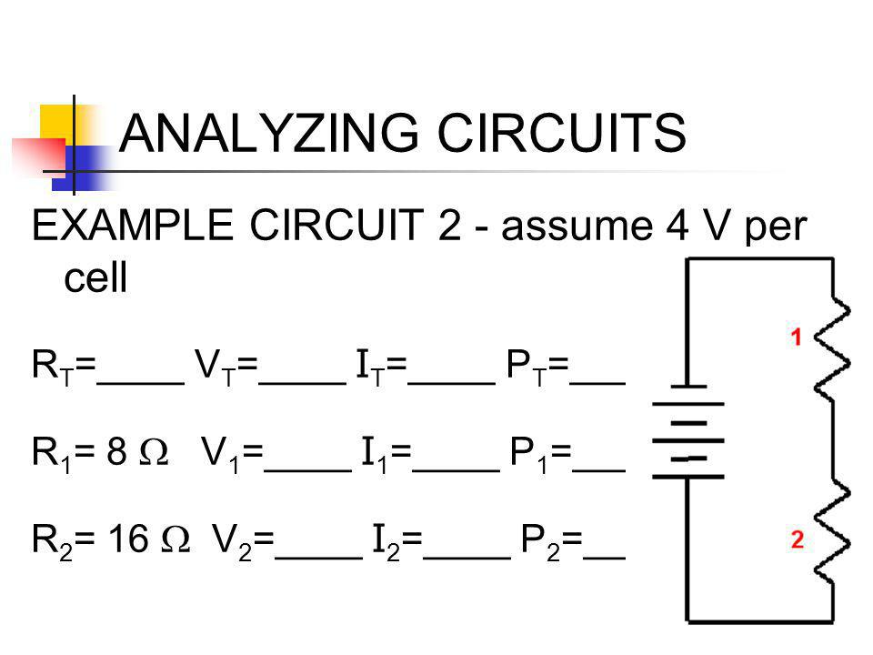 ANALYZING CIRCUITS EXAMPLE CIRCUIT 2 - assume 4 V per cell