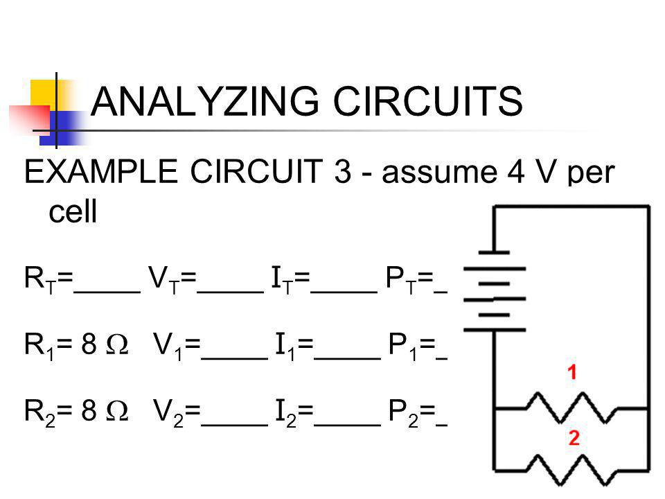 ANALYZING CIRCUITS EXAMPLE CIRCUIT 3 - assume 4 V per cell