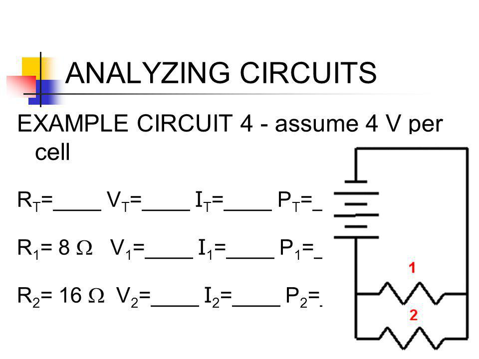 ANALYZING CIRCUITS EXAMPLE CIRCUIT 4 - assume 4 V per cell
