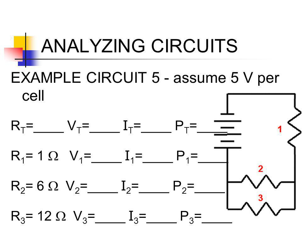 ANALYZING CIRCUITS EXAMPLE CIRCUIT 5 - assume 5 V per cell