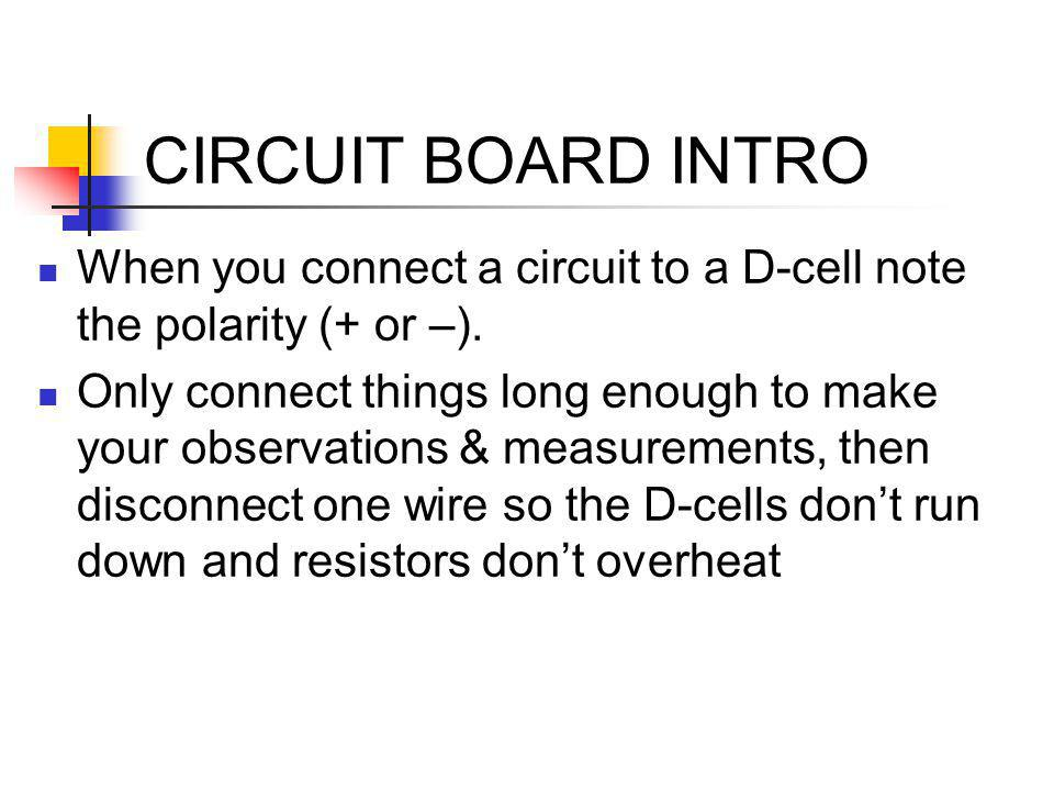CIRCUIT BOARD INTRO When you connect a circuit to a D-cell note the polarity (+ or –).