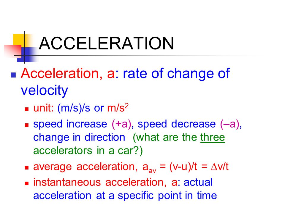 ACCELERATION Acceleration, a: rate of change of velocity