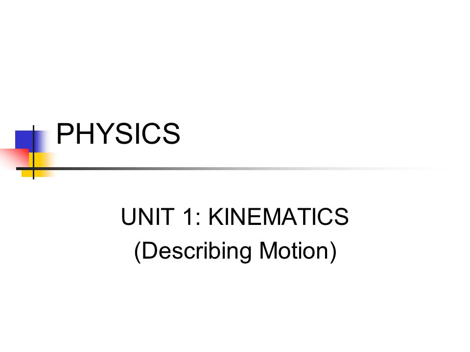 UNIT 1: KINEMATICS (Describing Motion)