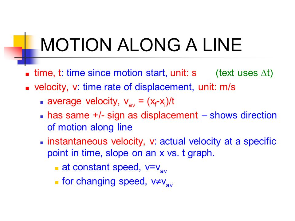 MOTION ALONG A LINE time, t: time since motion start, unit: s (text uses Dt) velocity, v: time rate of displacement, unit: m/s.