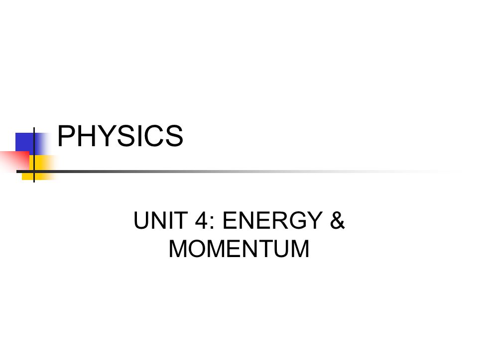 UNIT 4: ENERGY & MOMENTUM