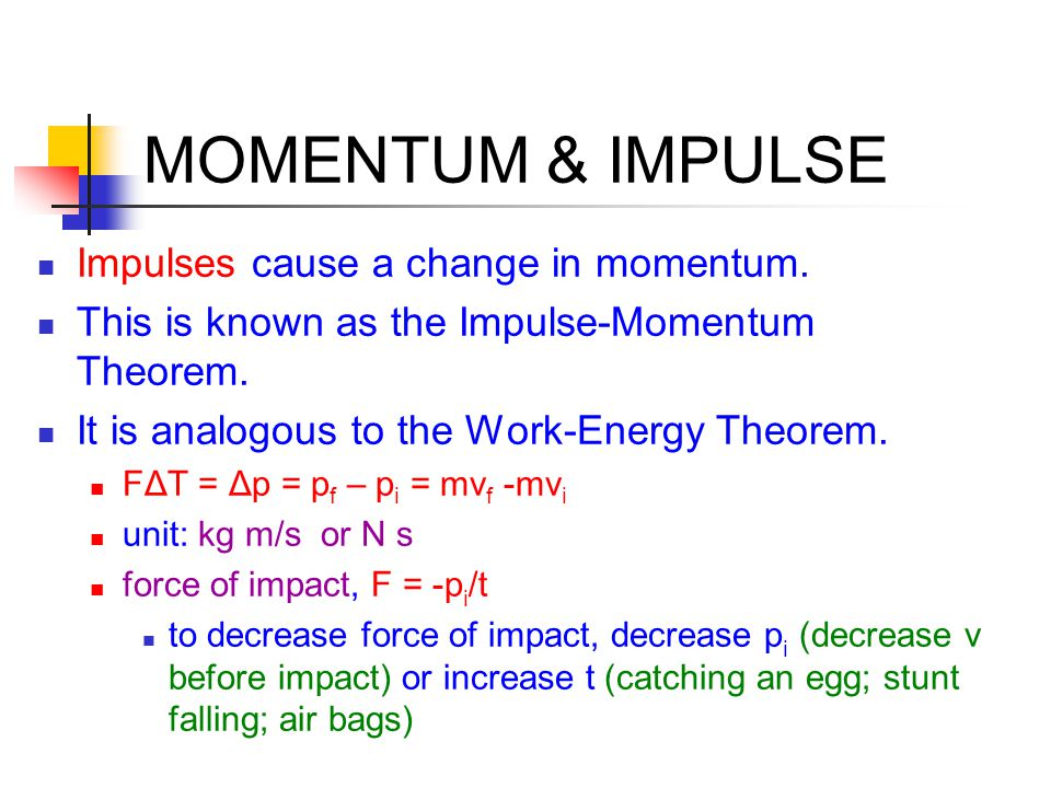 MOMENTUM & IMPULSE Impulses cause a change in momentum.