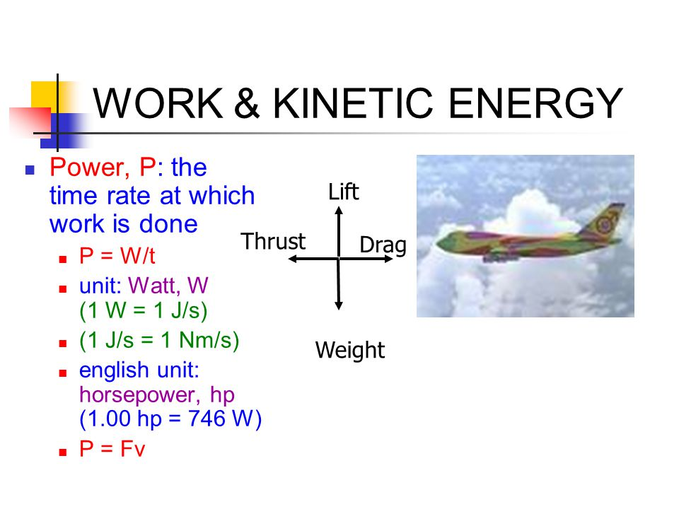 WORK & KINETIC ENERGY Power, P: the time rate at which work is done
