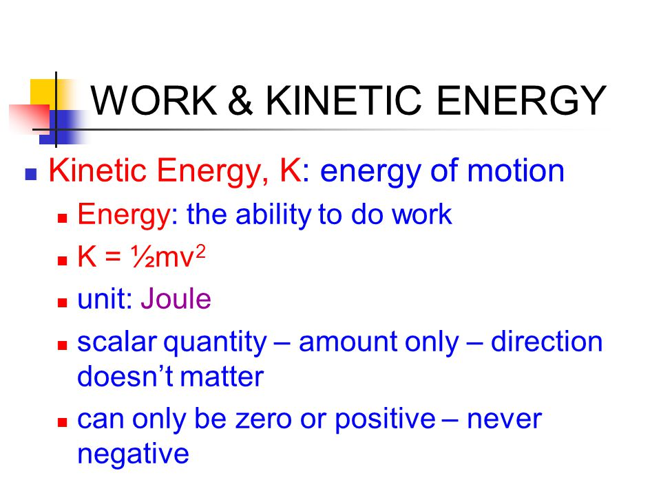 WORK & KINETIC ENERGY Kinetic Energy, K: energy of motion
