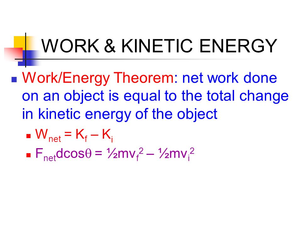 WORK & KINETIC ENERGY Work/Energy Theorem: net work done on an object is equal to the total change in kinetic energy of the object.