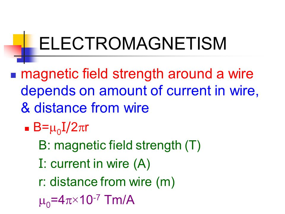 ELECTROMAGNETISM magnetic field strength around a wire depends on amount of current in wire, & distance from wire.