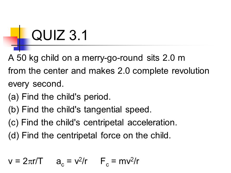 QUIZ 3.1 A 50 kg child on a merry-go-round sits 2.0 m