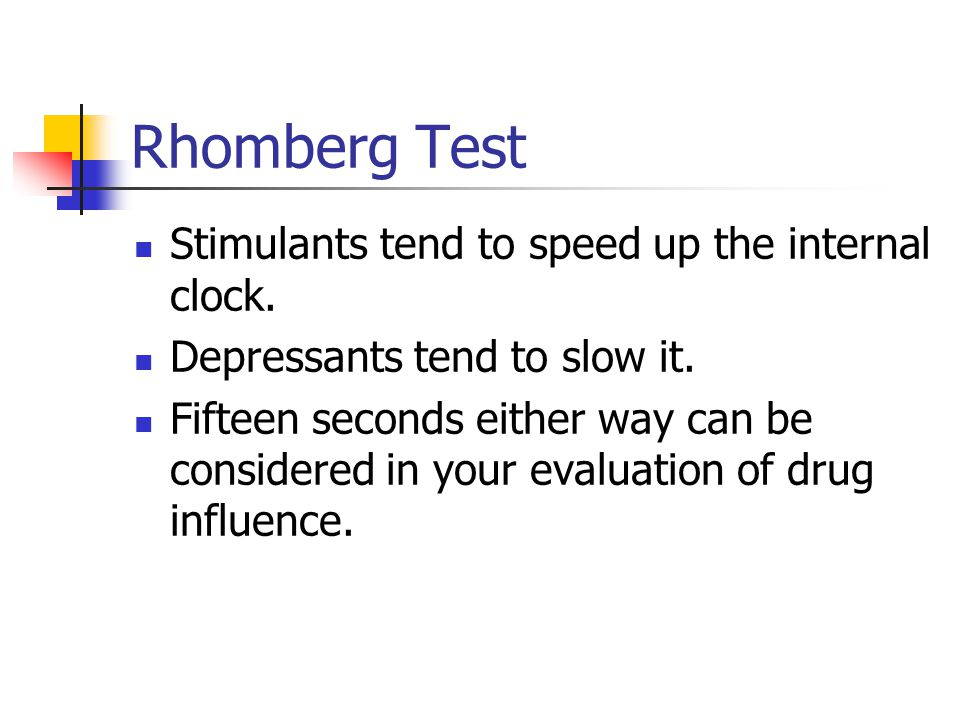 Rhomberg Test Stimulants tend to speed up the internal clock.
