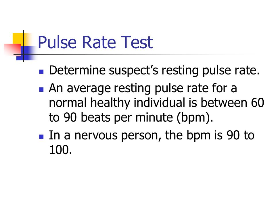 Pulse Rate Test Determine suspect's resting pulse rate.