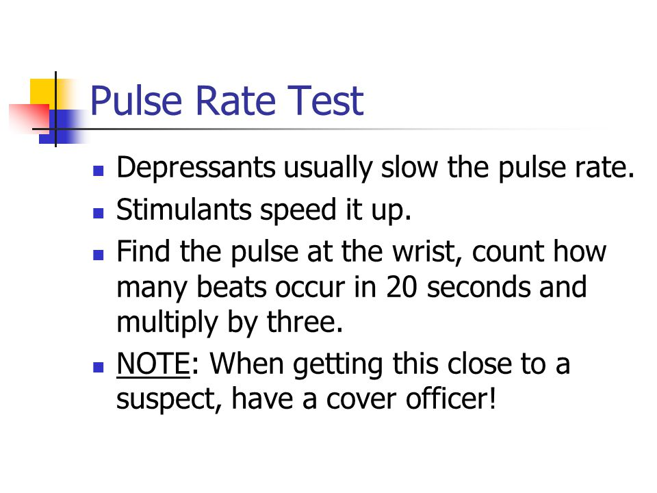 Pulse Rate Test Depressants usually slow the pulse rate.