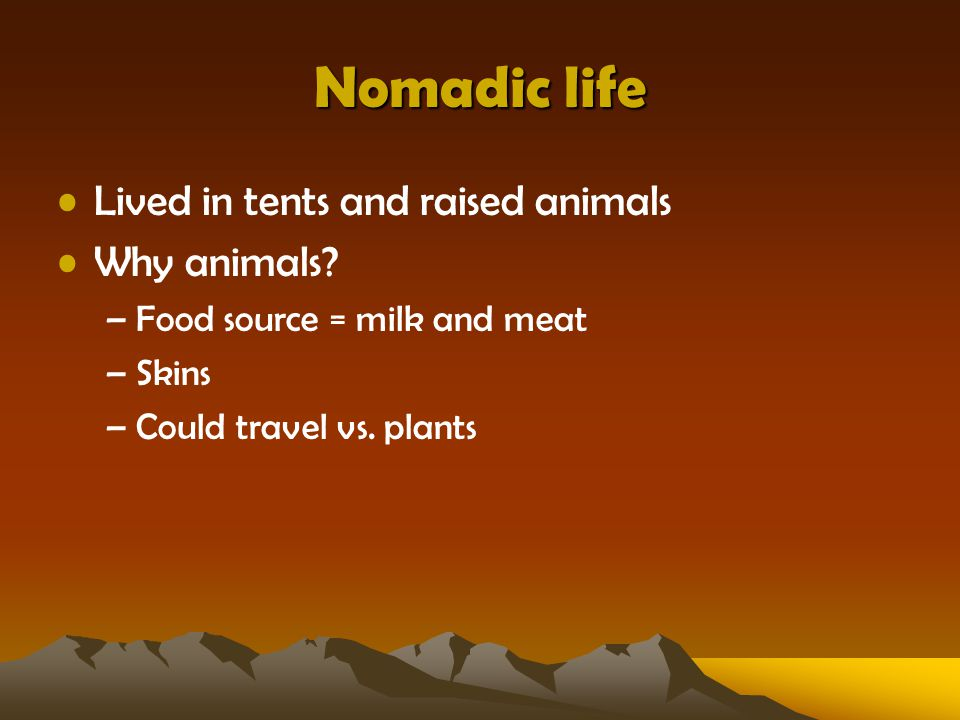 Nomadic life Lived in tents and raised animals Why animals
