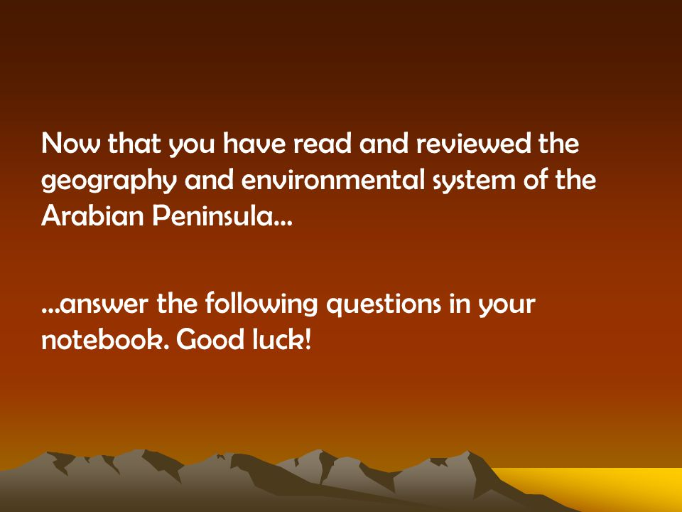 Now that you have read and reviewed the geography and environmental system of the Arabian Peninsula…