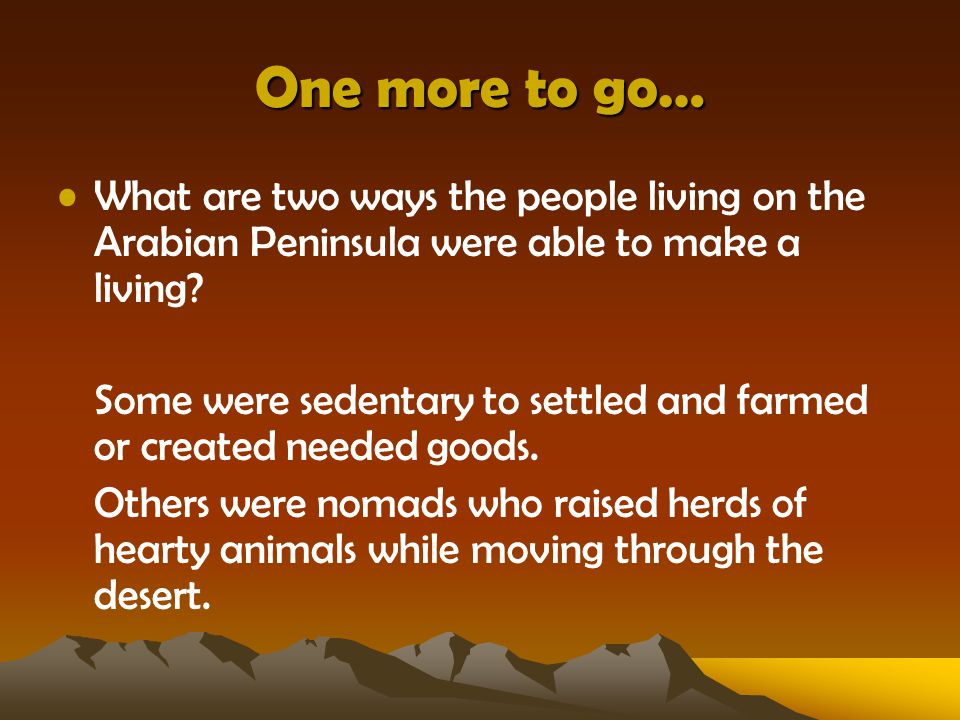 One more to go… What are two ways the people living on the Arabian Peninsula were able to make a living