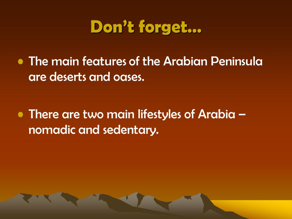 Don't forget… The main features of the Arabian Peninsula are deserts and oases.