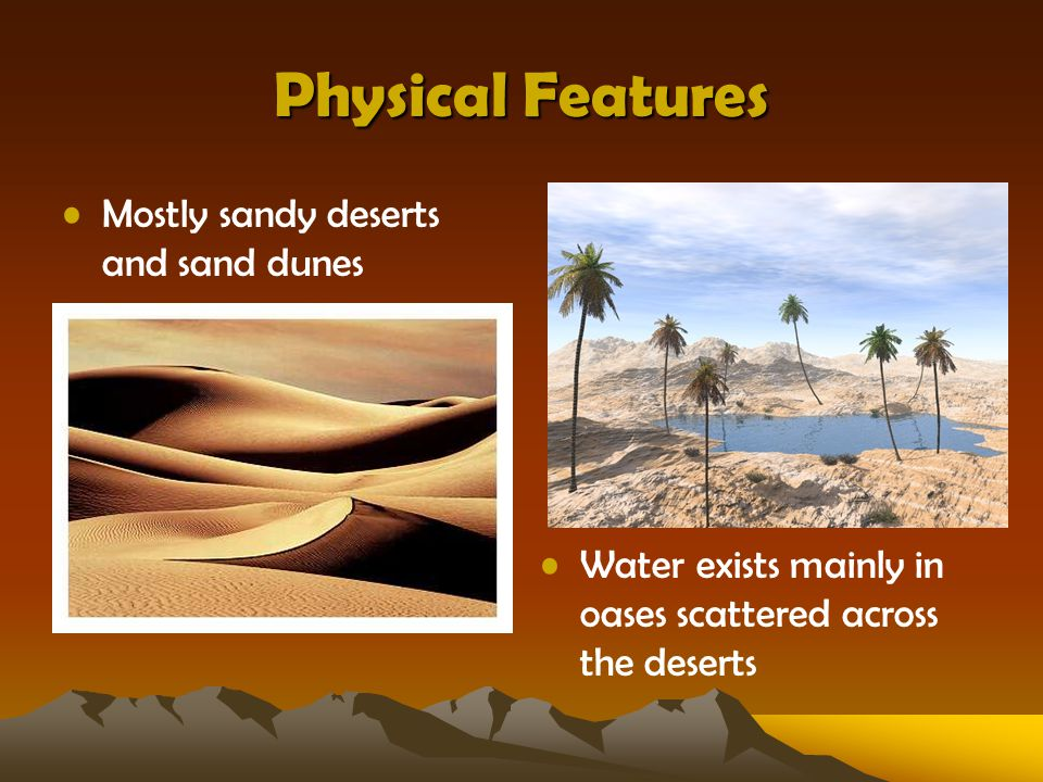 Physical Features Mostly sandy deserts and sand dunes