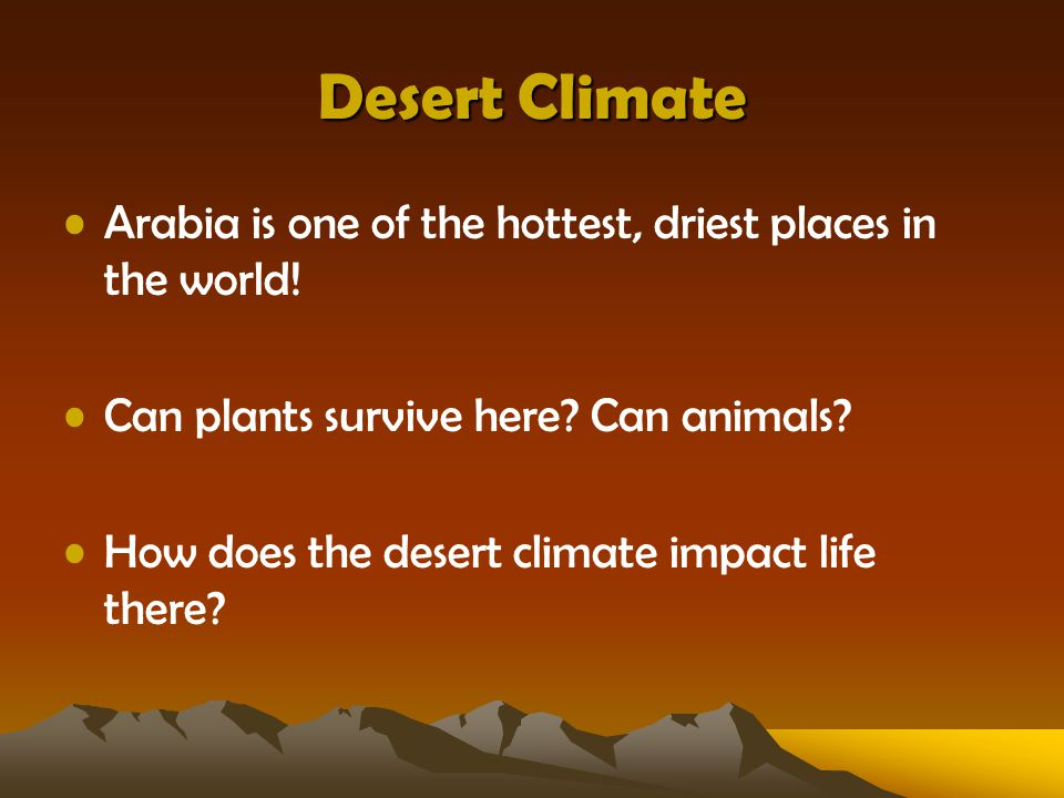 Desert Climate Arabia is one of the hottest, driest places in the world! Can plants survive here Can animals