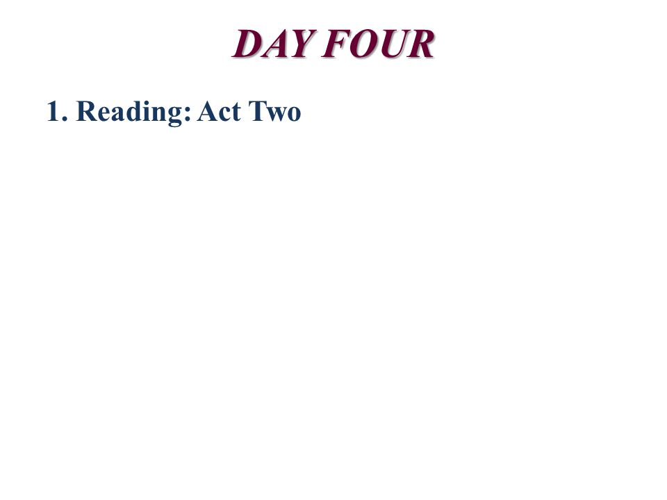 DAY FOUR 1. Reading: Act Two