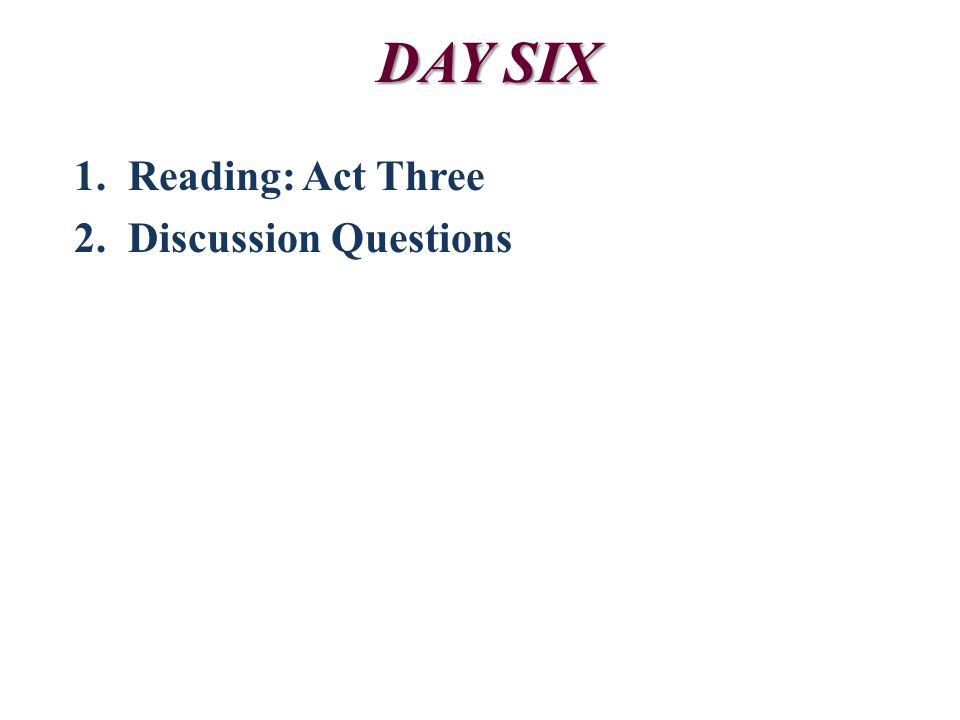 DAY SIX Reading: Act Three Discussion Questions