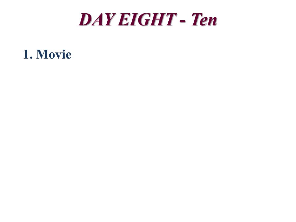 DAY EIGHT - Ten 1. Movie