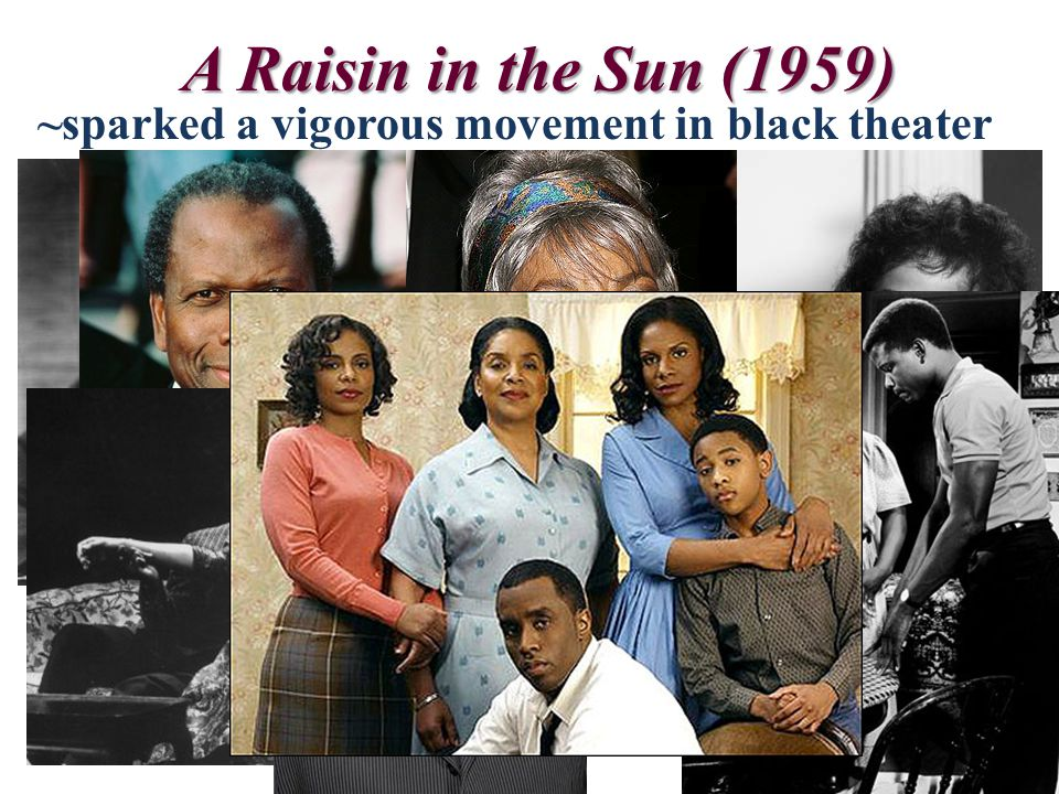 A Raisin in the Sun (1959) ~sparked a vigorous movement in black theater