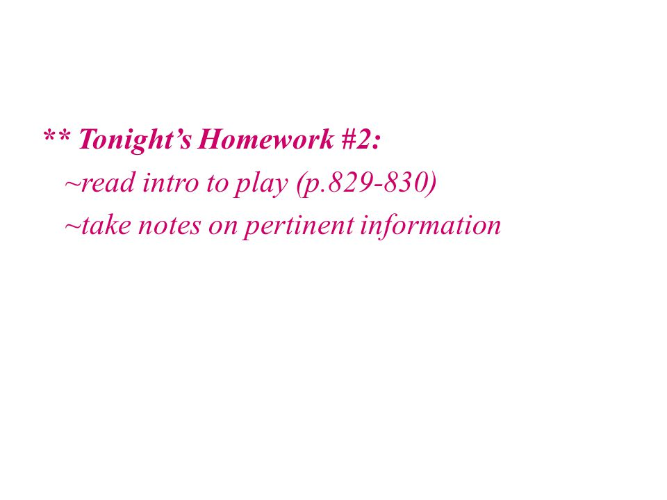 Tonight's Homework #2: ~read intro to play (p