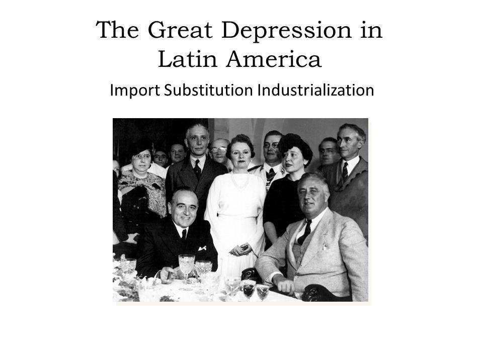The Great Depression in Latin America Import Substitution Industrialization