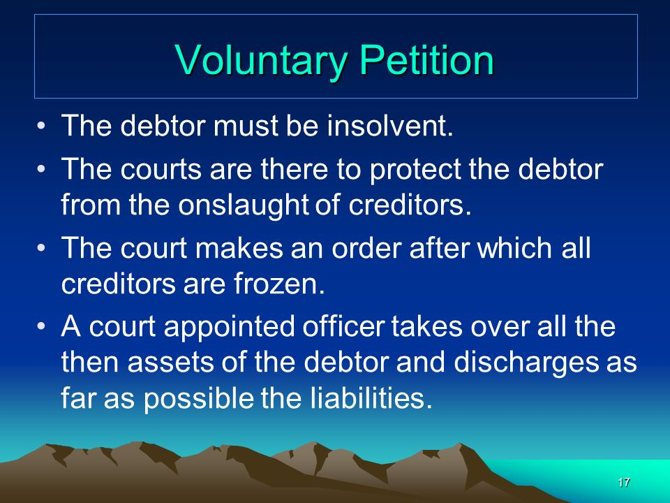 Voluntary Petition The debtor must be insolvent.