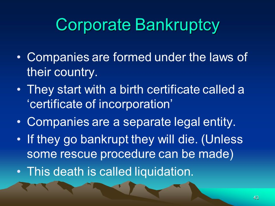Corporate Bankruptcy Companies are formed under the laws of their country.