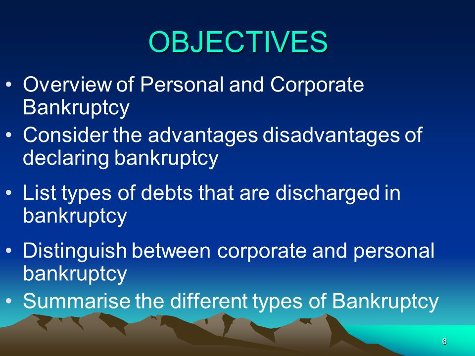 OBJECTIVES Overview of Personal and Corporate Bankruptcy