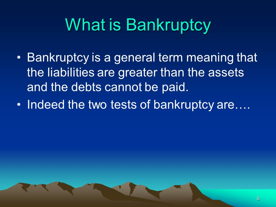 What is Bankruptcy Bankruptcy is a general term meaning that the liabilities are greater than the assets and the debts cannot be paid.