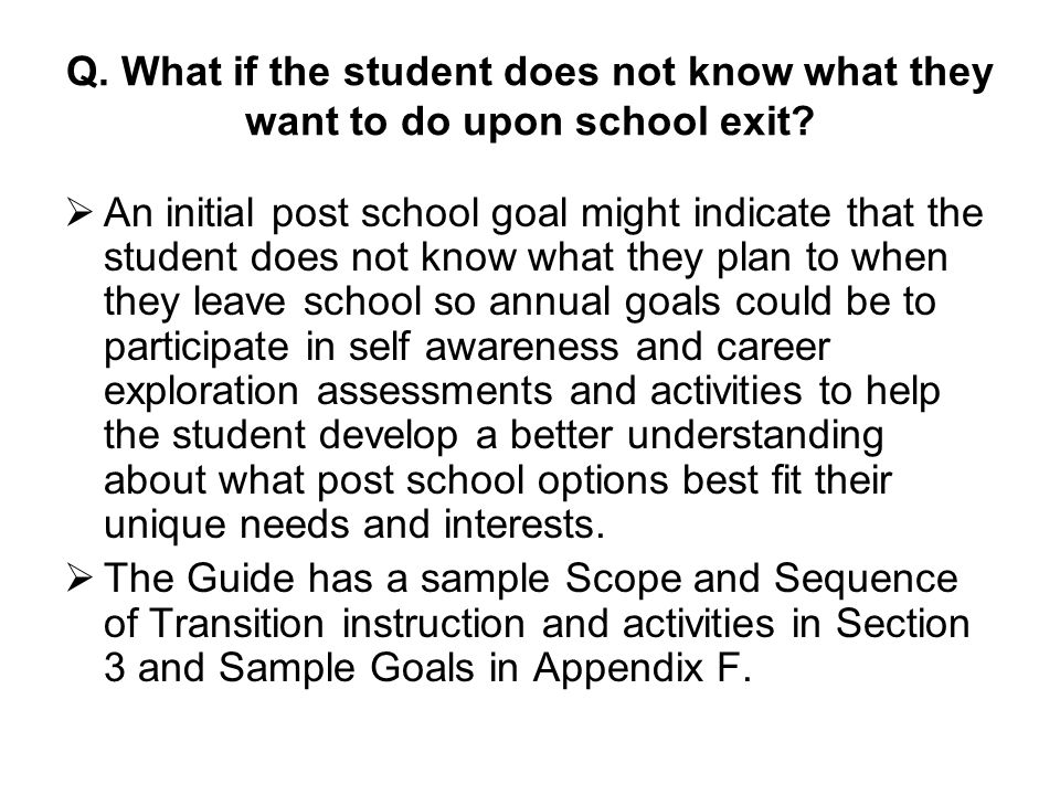 Q. What if the student does not know what they want to do upon school exit