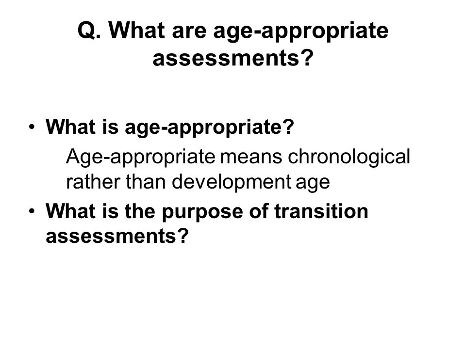 Q. What are age-appropriate assessments