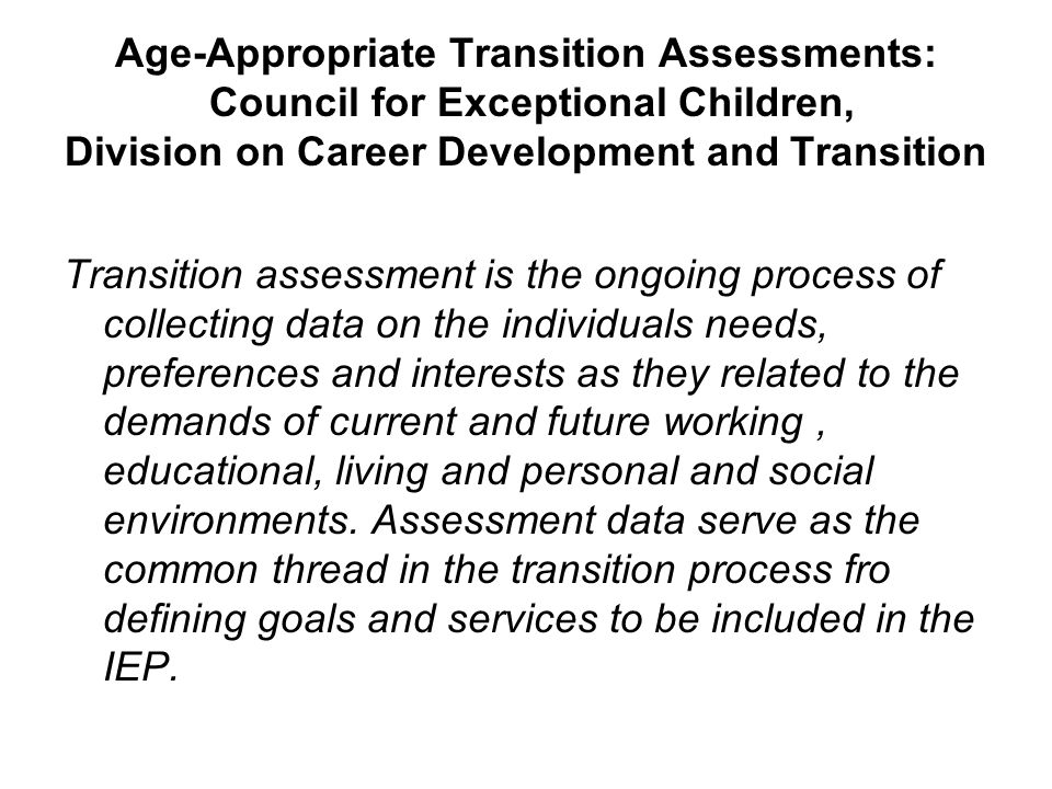 Age-Appropriate Transition Assessments: Council for Exceptional Children, Division on Career Development and Transition