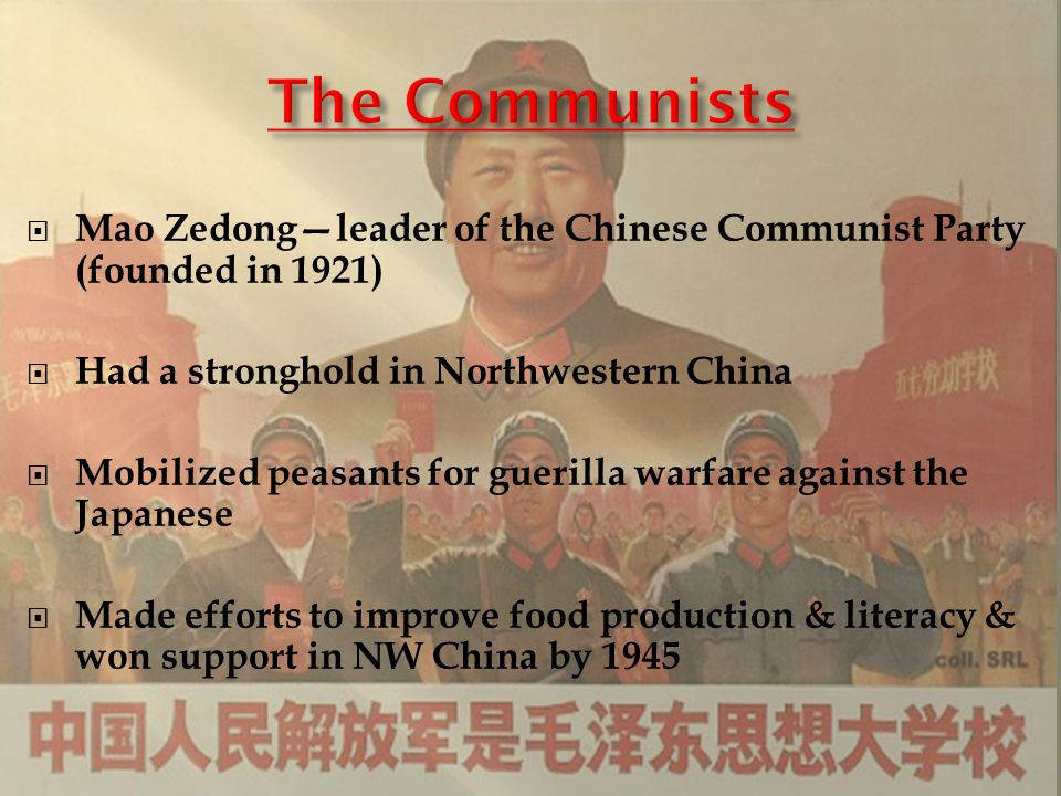 The Communists Mao Zedong—leader of the Chinese Communist Party (founded in 1921) Had a stronghold in Northwestern China.
