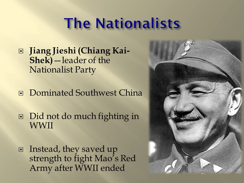 The Nationalists Jiang Jieshi (Chiang Kai-Shek)—leader of the Nationalist Party. Dominated Southwest China.