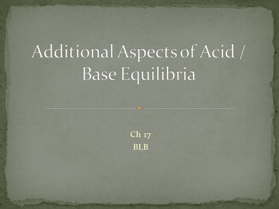 Additional Aspects of Acid / Base Equilibria