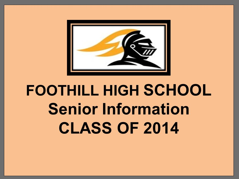 FOOTHILL HIGH SCHOOL CLASS OF: 2014 2015 2016