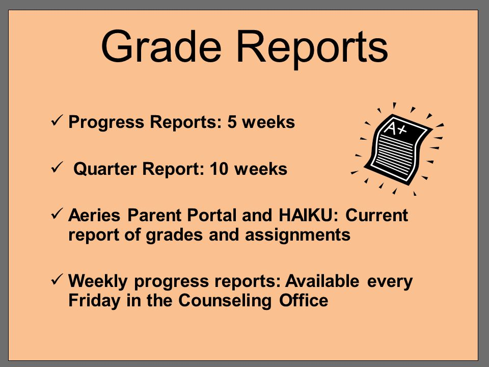 Grade Reports Progress Reports: 5 weeks Quarter Report: 10 weeks