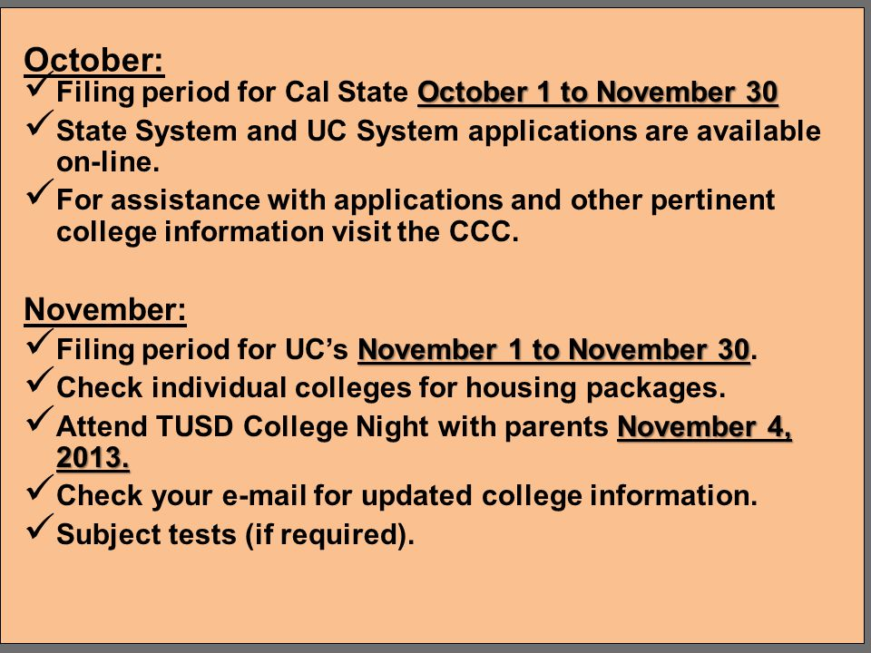 October: Filing period for Cal State October 1 to November 30. State System and UC System applications are available on-line.
