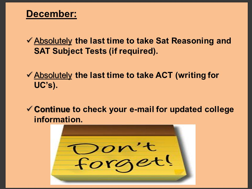 December: Absolutely the last time to take Sat Reasoning and SAT Subject Tests (if required).