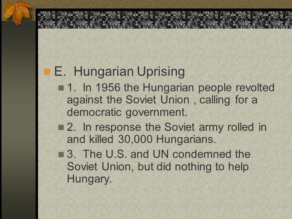 E. Hungarian Uprising 1. In 1956 the Hungarian people revolted against the Soviet Union , calling for a democratic government.