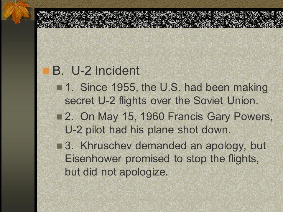 B. U-2 Incident 1. Since 1955, the U.S. had been making secret U-2 flights over the Soviet Union.